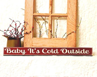 Baby It's Cold Outside - Primitive Christmas Shelf Sitter, Wood Sign, Christmas Decor, Christmas Sign, Christmas Gift, Hostess Gift