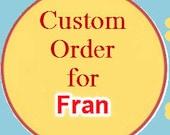 Custom Order for Fran only