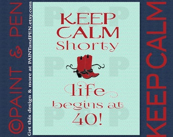 Keep Calm Life Begins at 40- Keep Calm Country Girl- 40th Birthday Cowboy Boots- Custom Any Age Adult Birthday- Teen Birthday- Man Birthday