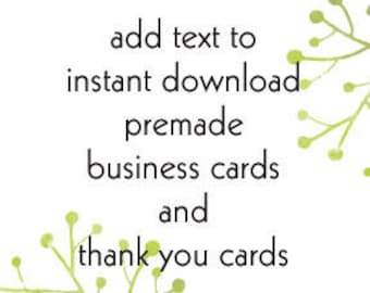 Add Custom Text to Instant Downloadable Premade Business Cards and Thank You Cards