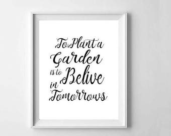 TO Plant a Garden is to Believe in Tomorrows, Wall Art Print, Sayings Art, Garden Lovers Gift, Spring Artwork, Typography Print, Inspiration