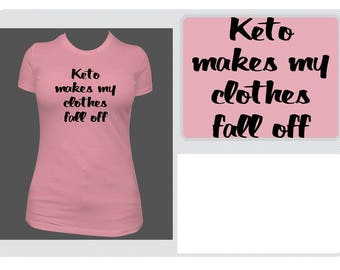 T-Shirt- Keto makes my clothes fall off