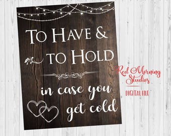 To Have and to Hold in Case You Get Cold sign. rustic wedding. PRINTABLE. blanket favors sign. blankets sign. digital instant download.