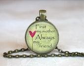 First My Mother Always my friend Bronze and Silver   Glass Pendant Handmade Art Necklace Gift Present or Keychain lanyard charm
