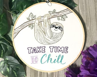 Sloth Take Time to Chill hoop art Embroidery Nursery Art Baby's Room Stitched Art lazy artwork chill time sloth art hang in there baby