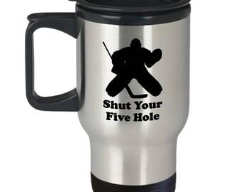 Shut Your Five Hole Funny Hockey Travel Mug Gift Goalie Goaltender Goal Puck Ice Coffee Cup