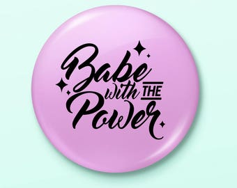 Babe With the Power pinback button pin