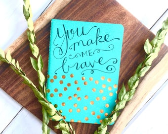 You Make Me Brave // Hand Lettering Unlined Travel Notebook