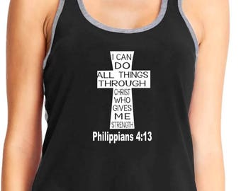 I Can Do All Things Through Christ Who Strengthens Me; Philippians 4 13; I Can Do All Things; Christian Shirt;Scripture shirt
