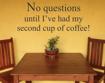 No Questions Until I've Had My Second Cup Of Coffee!... Vinyl Wall Decal Sticker Home Decor Sharp Funny