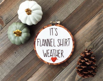 It's Flannel Shirt Weather Embroidery Hoop Art/Hand Embroidery/Embroidery/Autumn Decor/Fall Home Decor/Modern Embroidery/Fall Embroidery