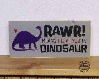 Dinosaur Sign, RAWR! Means I Love You In Dinosaur, IN STOCK, 6x12, Valentine Gift, Kids Room Decor, Dinosaur Decor, Nursery Decor, Sku-486