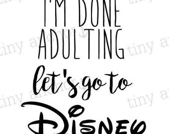 Printable I'm Done Adulting Let's Go To Disney Iron On Transfer - DIY Disney Shirts - Family Vacation