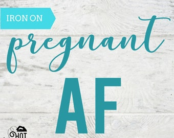 Pregnant AF - Iron On Decal - Applique - Pregnancy Announcement - Preggers - ANY COLOR - Shirt - Tank Top - Maternity - Photo  - A10