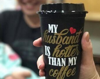 Funny coffe cup/mug My husband is hotter than my coffee