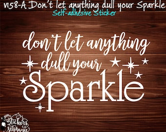 STICKER v158-A Don't let anything dull your Sparkle Self-Adhesive Vinyl Decal