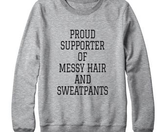Proud Supporter Of Messy Hair And Sweatpants Sweatshirt Funny Fashion Slogan Sweatshirt Oversized Jumper Sweatshirt Women Sweatshirt Men
