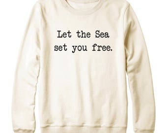 Let the sea set you free Sweatshirt Women Sweatshirt