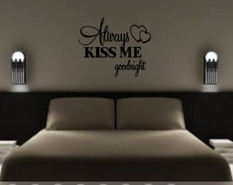 Always Kiss Me Goodnight  Wall Decal - Vinyl Decal Sticker - Attach to Any Smooth Surface - Cars, Windows, Laptops, Walls, ect.