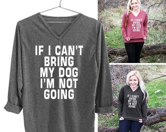 If I can't bring my dog i'm not going  tshirts women graphic tees cยlothes teen clothing american apparel ladies graphic tee funny quote top