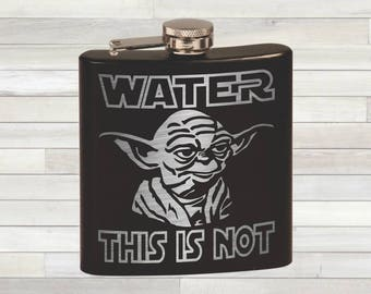 Star Wars Flask. Yoda Inspired. Water This Is Not. Whiskey Gift. Pocket Flask. Custom Flask. Personalized Flask Gift.