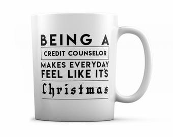 Credit Counselor Gift Mug- Being a Credit Counselor  Makes Everyday Feel Like It's Christmas