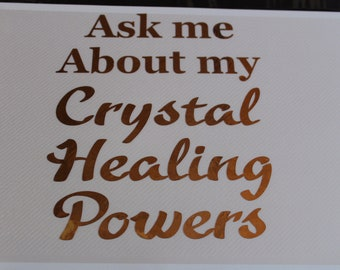 Ask me About my Crystal Healing Powers DC9A