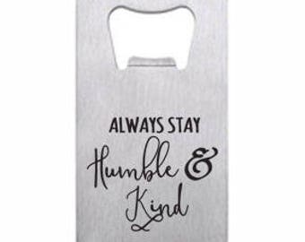 Always Stay Humble and Kind Wallet Card Bottle Opener Engraved Personalized