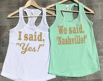 Bride Tank, I Said Yes Tank, We Said Nashville Tank, Bachelorette Party Tank Tops
