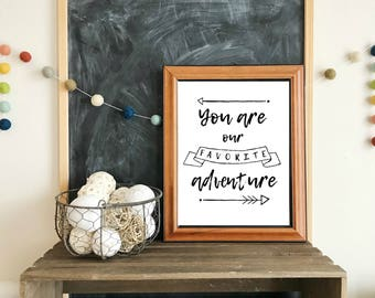 You are our favorite adventure PRINTABLE art-wall art,last minute gift,instant art,nursery printable,typography,calligraphy print,kids room