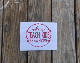 Wake Up Teach Kids Be Awesome Iron On Decal~ Teacher Decal~ Iron-On Vinyl Decal~ Teacher Appreciation Present