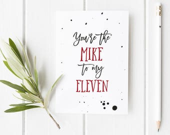 Stranger Things Inspired Card You're the Mike to my Eleven / Valentines's day card  Friendship card / Boyfriend card / girlfriend card
