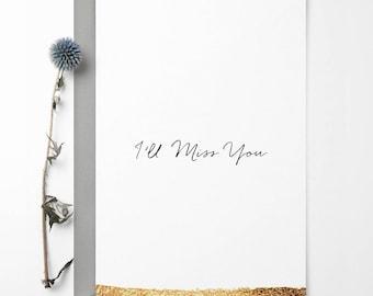 I'll Miss You Greetings Card