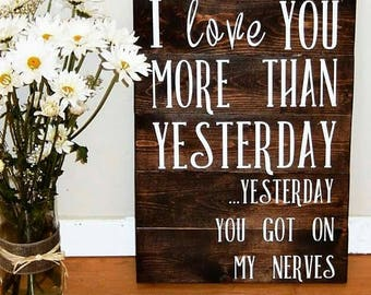 I Love You More Than Yesterday, Yesterday You Got On My Nerves, Wood Sign, Rustic Wall Art, Wedding Gift, Anniversary Gift, Bridal Shower