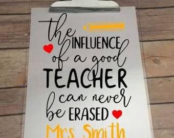 The Influence of a good teacher can never be erased - Personalized Teacher Clipboard - Personalized Teacher Gift
