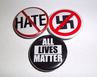 "All Lives Matter, Stop Hate, Anti Nazi, Black Lives Matter 1.25"" Pinback Buttons"