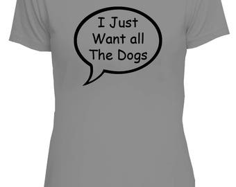 I Just Want All The Dogs Tee, dog lovers, dog owners, dog Owner Tee, heart, love dogs tee