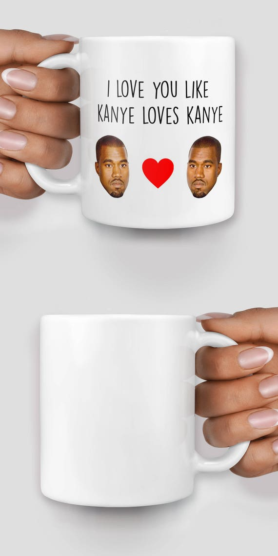 I love you like Kanye loves Kanye mug - Christmas mug - Funny mug - Rude mug - Mug cup 4P020