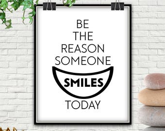 Be The Reason Someone Smiles Today, DOWNLOAD, Be The Reason Someone Smiles Today Print, Be The Reason, Be The Reason Someone Smiles, Print