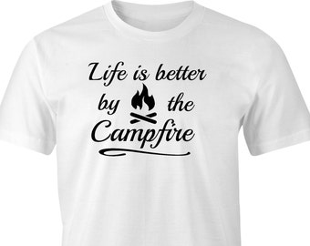 Life is better by the campfire T-shirt, Camping print T-shirt, Outdoors Camping, Campfire Print T-Shirt, Outdoor Camping Print T-Shirt.