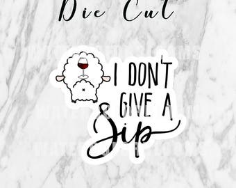 Planner Die Cut - I Don't Give A Sip | Planner Accessories | Travelers Notebook | TN Die Cuts
