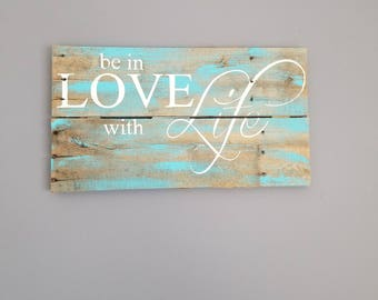 Be in love with life rustic pallet wood sign, rustic inspirational sign
