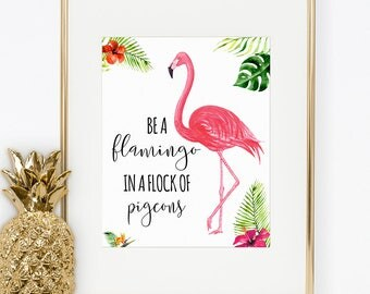Be a Flamingo in a Flock of Pigeons, Printable Wall Art 8x10 inches, Wall decoration, Daily Quote, Motivation Quote, Printable digital art