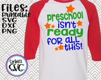 Back To School SVG * Preschool Isn't Ready For This Cut File - dxf, SVG, PDF Printable Files - Silhouette Cameo, Cricut