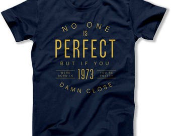 Custom Birthday Gift For Him 45th Birthday Shirt Personalized TShirt No One Is Perfect But If You Were Born In 1973 Mens Ladies Tee DAT-1394