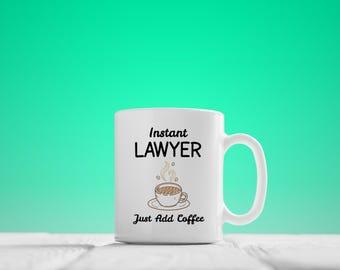 Lawyer Mug,Instant Lawyer, Just Add Coffee, Lawyer Gift, Gifts For Lawyers, Funny Lawyer Gifts, Funny Lawyer Mug, Lawyer Coffee Cup