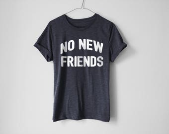 No New Friends Shirt | Funny Anti-Social Shirt | Funny Shirt | No Friends Shirt | Gift Shirt | Anti-Social Tees | Trendy Shirt | Friend Gift