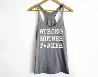 Strong Mother F**ker Tank - Workout Tank - Fitness Tank Top - Gym Tank - Bodybuilder Tank - Cross Fit Tank  - Fitness - Gym