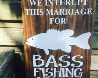 We interrupt this marriage for bass fishing season. - hand crafted wood sign