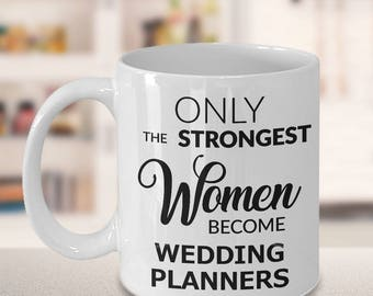 Gifts for Wedding Planner - Wedding Coordinator Gift - Only the Strongest Women Become Wedding Planners Coffee Mug